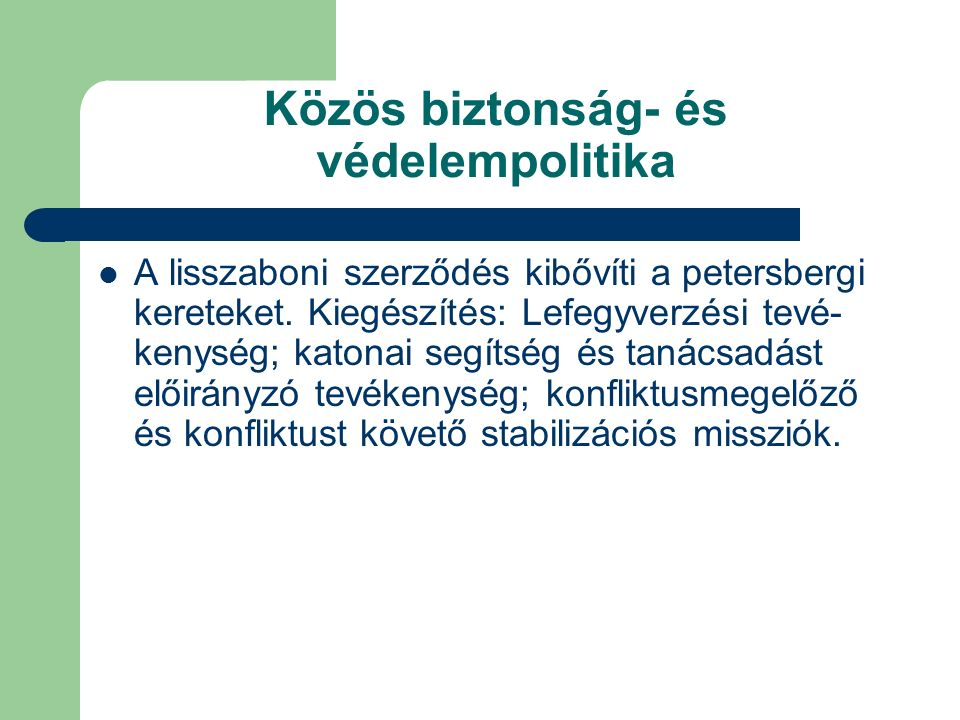Közös biztonság- és védelempolitika A lisszaboni szerződés kibővíti a petersbergi kereteket.