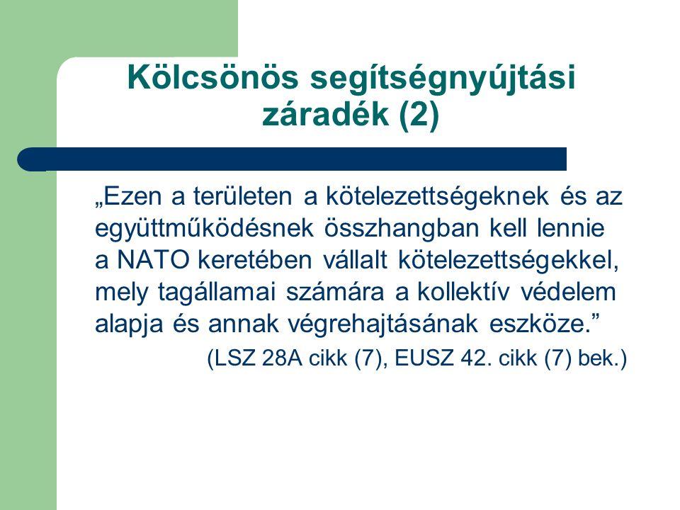 """Kölcsönös segítségnyújtási záradék (2) """"Ezen a területen a kötelezettségeknek és az együttműködésnek összhangban kell lennie a NATO keretében vállalt kötelezettségekkel, mely tagállamai számára a kollektív védelem alapja és annak végrehajtásának eszköze. (LSZ 28A cikk (7), EUSZ 42."""