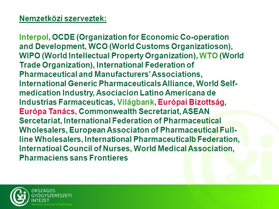 Nemzetközi szerveztek: Interpol, OCDE (Organization for Economic Co-operation and Development, WCO (World Customs Organizatioson), WIPO (World Intelle