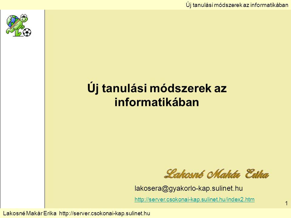 Új tanulási módszerek az informatikában Lakosné Makár Erika http://server.csokonai-kap.sulinet.hu 1 lakosera@gyakorlo-kap.sulinet.hu http://server.csokonai-kap.sulinet.hu/index2.htm Új tanulási módszerek az informatikában