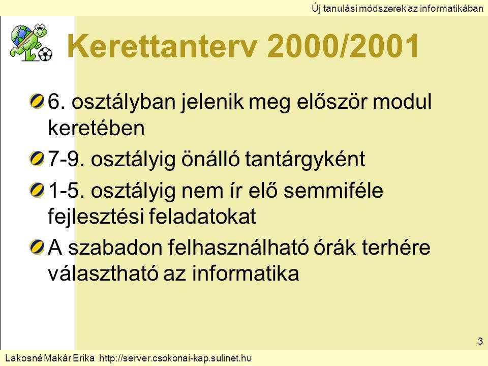 Új tanulási módszerek az informatikában Lakosné Makár Erika http://server.csokonai-kap.sulinet.hu 3 Kerettanterv 2000/2001 6.