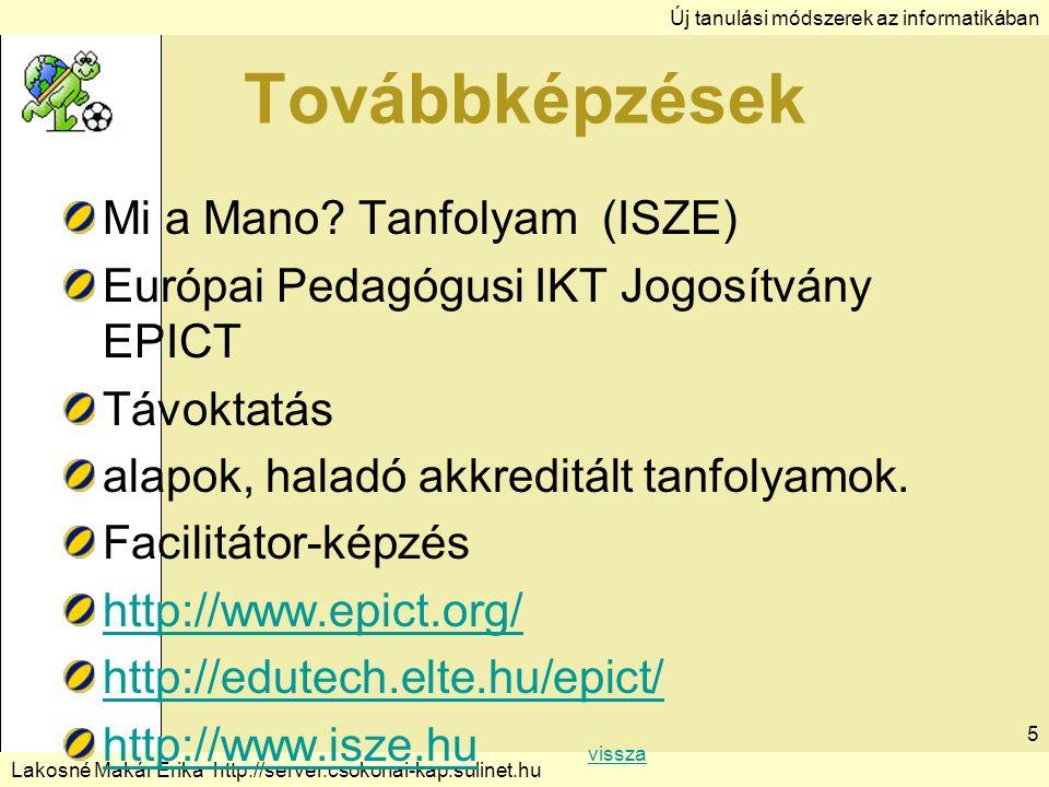 Új tanulási módszerek az informatikában Lakosné Makár Erika http://server.csokonai-kap.sulinet.hu Továbbképzések Mi a Mano.