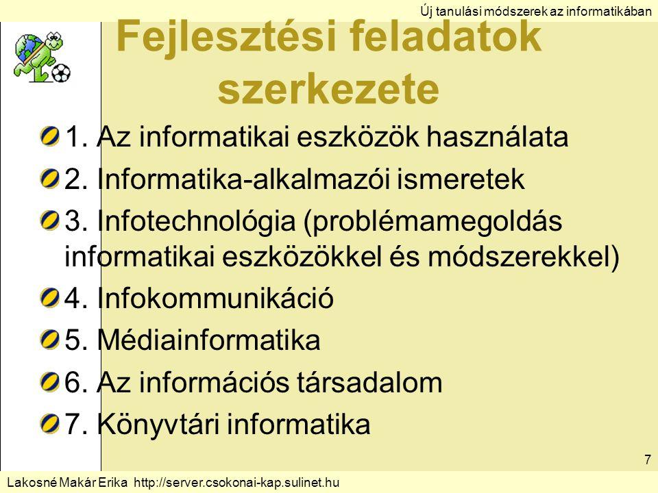 Új tanulási módszerek az informatikában Lakosné Makár Erika http://server.csokonai-kap.sulinet.hu Fejlesztési feladatok szerkezete 1.