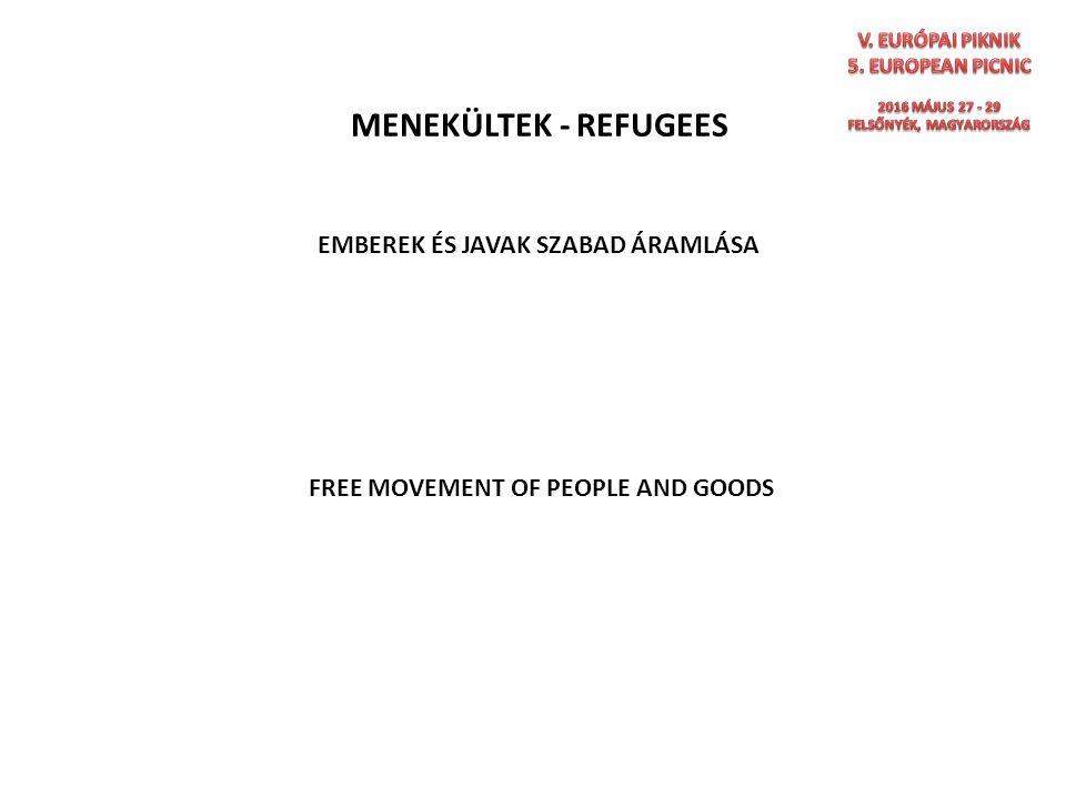 MENEKÜLTEK - REFUGEES EMBEREK ÉS JAVAK SZABAD ÁRAMLÁSA FREE MOVEMENT OF PEOPLE AND GOODS