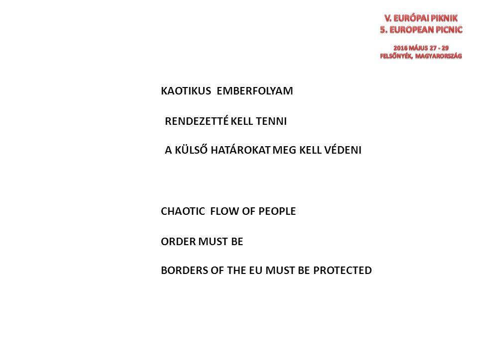 KAOTIKUS EMBERFOLYAM CHAOTIC FLOW OF PEOPLE RENDEZETTÉ KELL TENNI A KÜLSŐ HATÁROKAT MEG KELL VÉDENI EMBERSÉGESNEK KELL LENNI ORDER MUST BE BORDERS OF THE EU MUST BE PROTECTED WE MUST BE HUMANISTIC