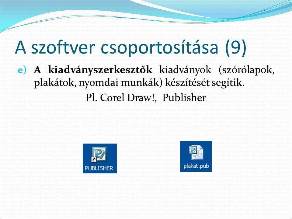 A szoftver csoportosítása (9) e) A kiadványszerkesztők kiadványok (szórólapok, plakátok, nyomdai munkák) készítését segítik.