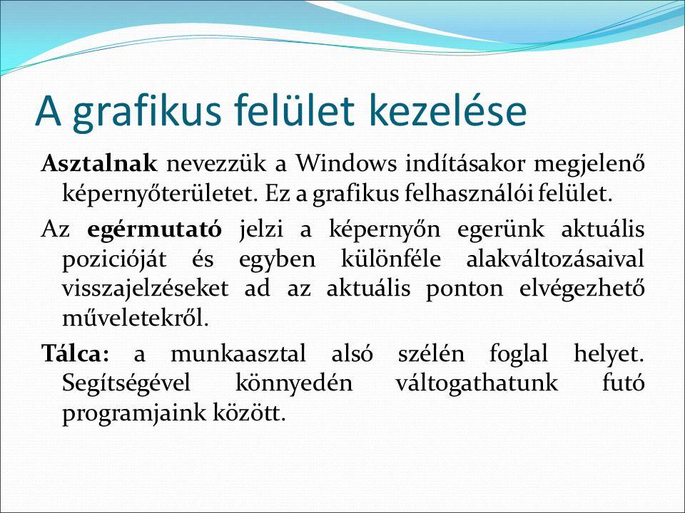 A grafikus felület kezelése Asztalnak nevezzük a Windows indításakor megjelenő képernyőterületet.
