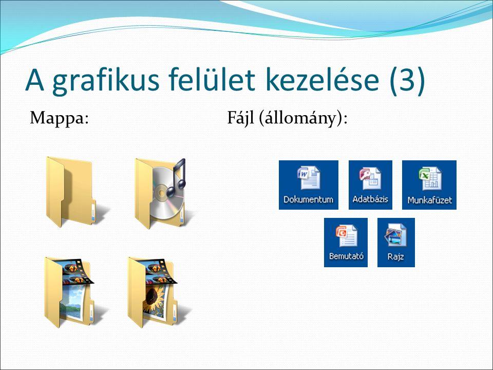 A grafikus felület kezelése (3) Mappa:Fájl (állomány):