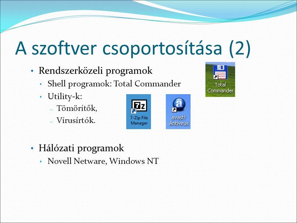 A szoftver csoportosítása (2) Rendszerközeli programok Shell programok: Total Commander Utility-k: −T−Tömörítők, −V−Vírusírtók.