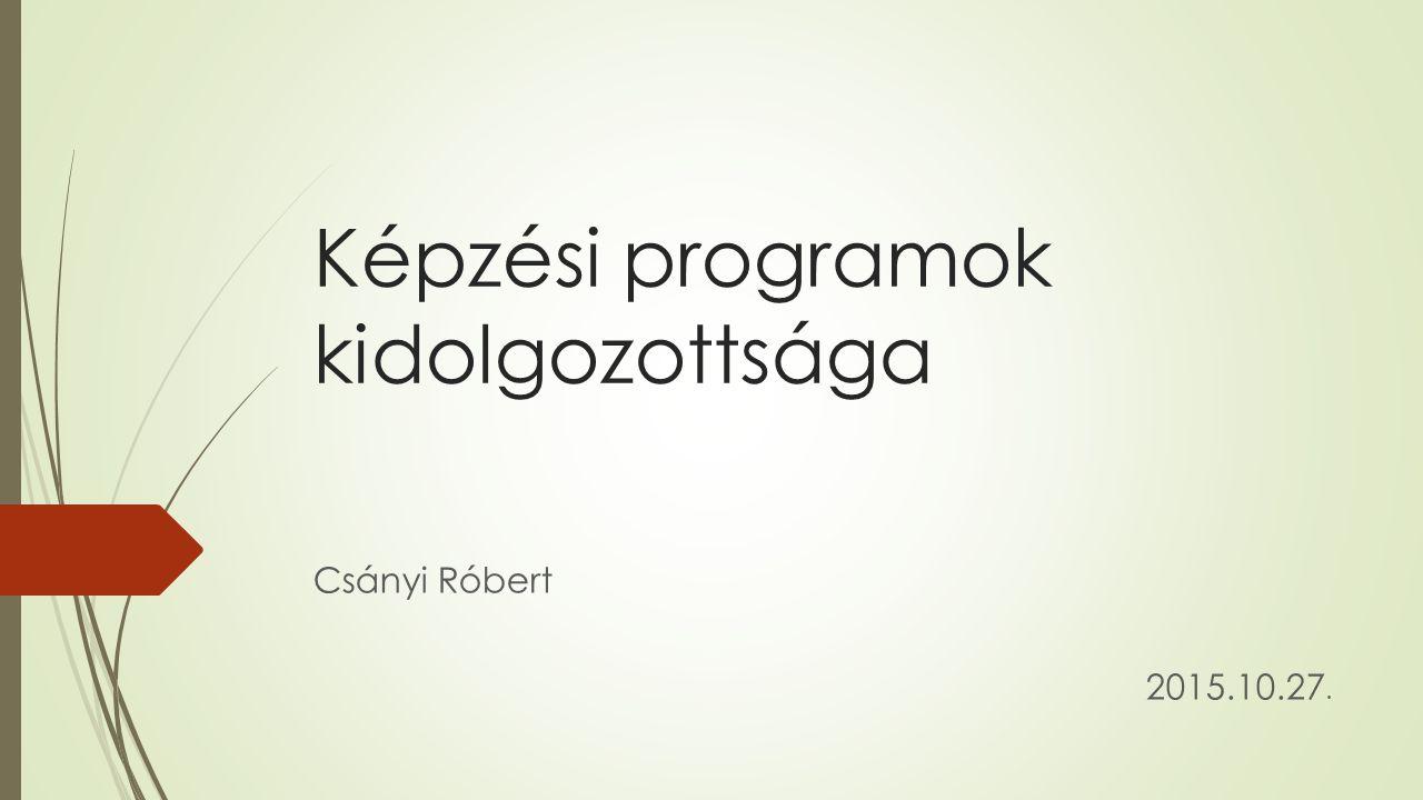 Képzési programok kidolgozottsága Csányi Róbert 2015.10.27.
