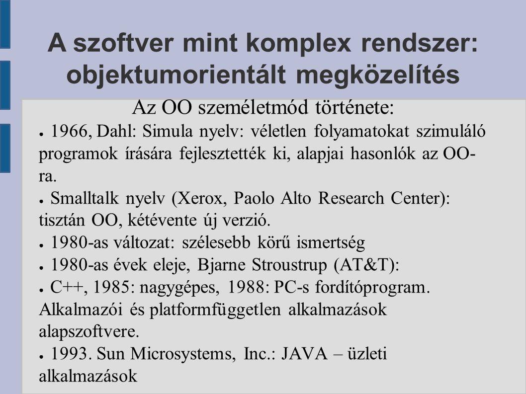 Az OO személetmód története: ● 1966, Dahl: Simula nyelv: véletlen folyamatokat szimuláló programok írására fejlesztették ki, alapjai hasonlók az OO- r