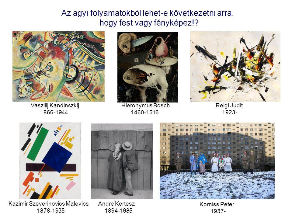 Vaszilij Kandinszkij 1866-1944 Kazimir Szeverinovics Malevics 1878-1935 Reigl Judit 1923- Hieronymus Bosch 1460-1516 Andre Kertesz 1894-1985 Korniss P