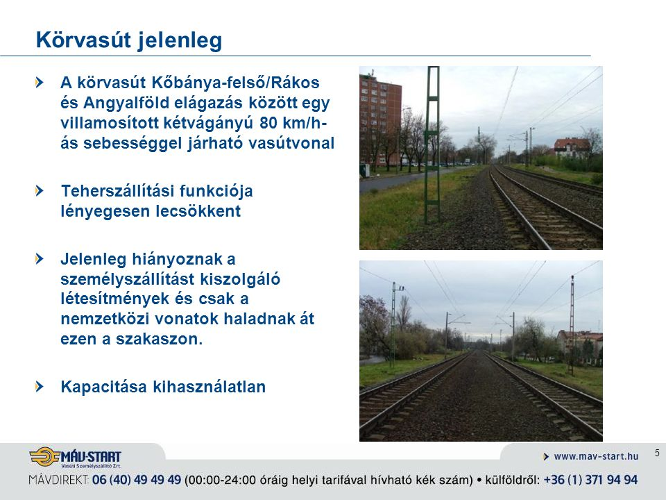 Körvasút jelenleg A körvasút Kőbánya-felső/Rákos és Angyalföld elágazás között egy villamosított kétvágányú 80 km/h- ás sebességgel járható vasútvonal Teherszállítási funkciója lényegesen lecsökkent Jelenleg hiányoznak a személyszállítást kiszolgáló létesítmények és csak a nemzetközi vonatok haladnak át ezen a szakaszon.