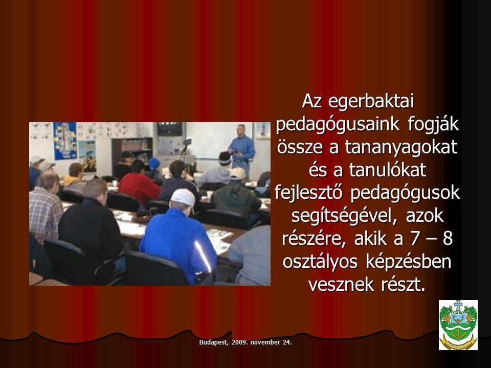 Budapest, 2009. november 24. Az egerbaktai pedagógusaink fogják össze a tananyagokat és a tanulókat fejlesztő pedagógusok segítségével, azok részére,