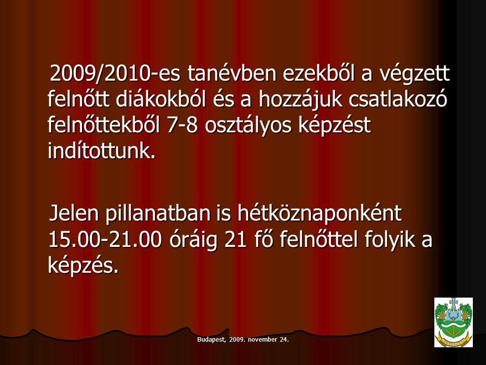 Budapest, 2009. november 24. 2009/2010-es tanévben ezekből a végzett felnőtt diákokból és a hozzájuk csatlakozó felnőttekből 7-8 osztályos képzést ind