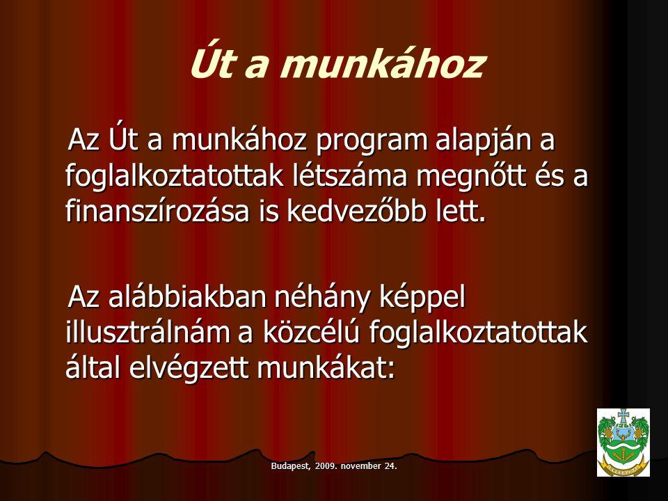 Budapest, 2009. november 24. Út a munkához Az Út a munkához program alapján a foglalkoztatottak létszáma megnőtt és a finanszírozása is kedvezőbb lett