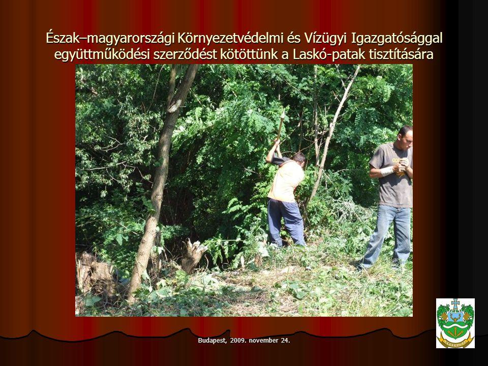 Budapest, 2009. november 24. Észak–magyarországi Környezetvédelmi és Vízügyi Igazgatósággal együttműködési szerződést kötöttünk a Laskó-patak tisztítá