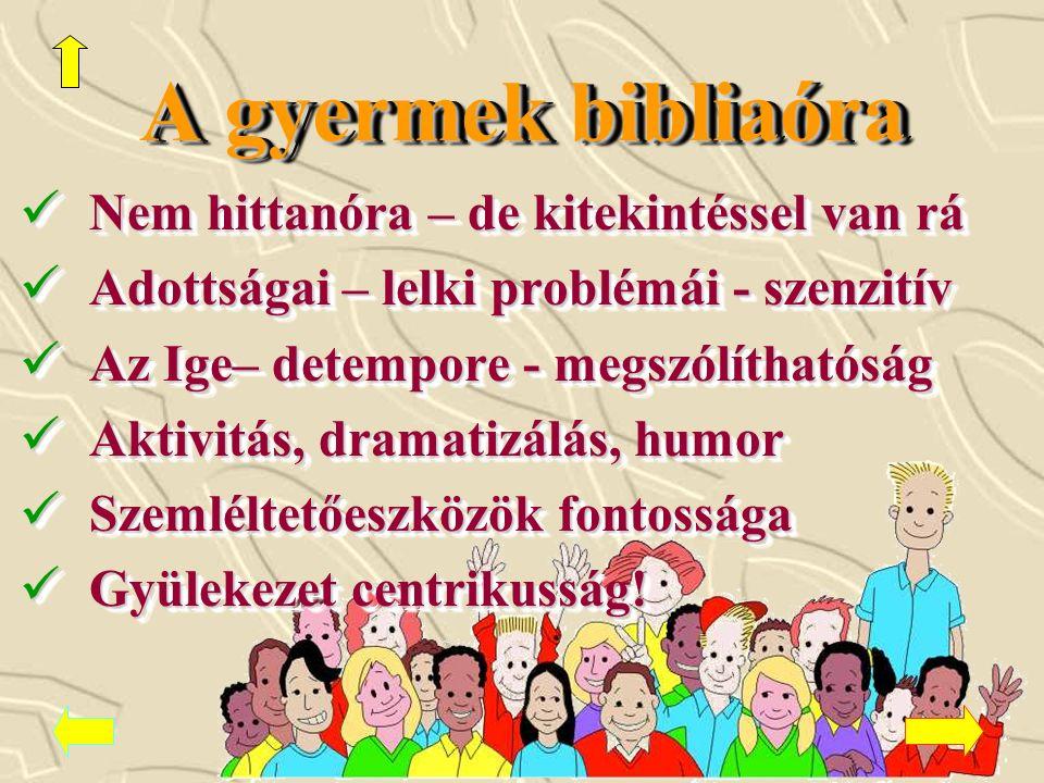 A gyermek bibliaóra Nem hittanóra – de kitekintéssel van rá Nem hittanóra – de kitekintéssel van rá Adottságai – lelki problémái - szenzitív Adottságai – lelki problémái - szenzitív Az Ige– detempore - megszólíthatóság Az Ige– detempore - megszólíthatóság Aktivitás, dramatizálás, humor Aktivitás, dramatizálás, humor Szemléltetőeszközök fontossága Szemléltetőeszközök fontossága Gyülekezet centrikusság.