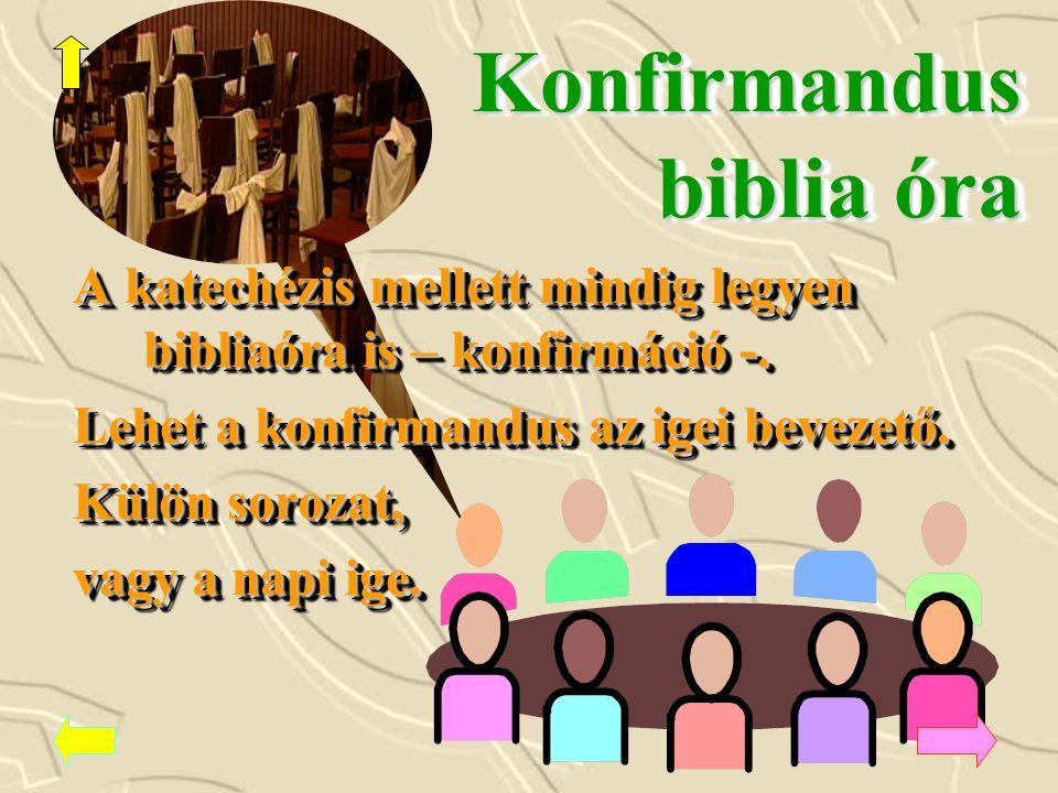 Konfirmandus biblia óra A katechézis mellett mindig legyen bibliaóra is – konfirmáció -. Lehet a konfirmandus az igei bevezető. Külön sorozat, vagy a