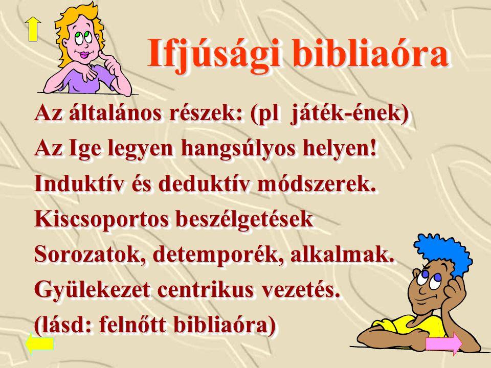 Ifjúsági bibliaóra Az általános részek: (pl játék-ének) Az Ige legyen hangsúlyos helyen.