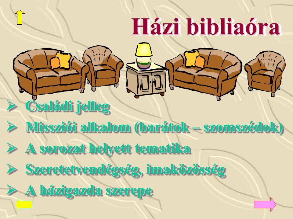 Házi bibliaóra  Családi jelleg  Missziói alkalom (barátok – szomszédok)  A sorozat helyett tematika  Szeretetvendégség, imaközösség  A házigazda szerepe  Családi jelleg  Missziói alkalom (barátok – szomszédok)  A sorozat helyett tematika  Szeretetvendégség, imaközösség  A házigazda szerepe