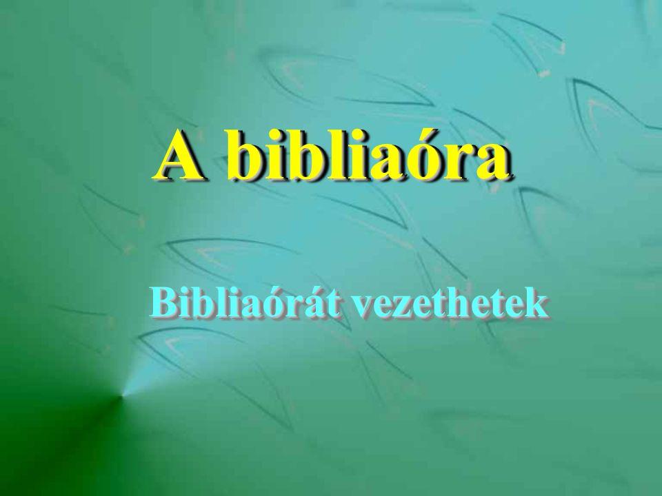 A bibliaóra Bibliaórát vezethetek