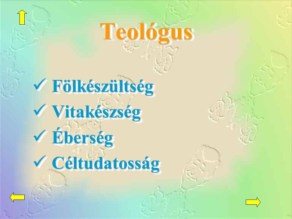TeológusTeológus Fölkészültség Fölkészültség Vitakészség Vitakészség Éberség Éberség Céltudatosság Céltudatosság Fölkészültség Fölkészültség Vitakészs
