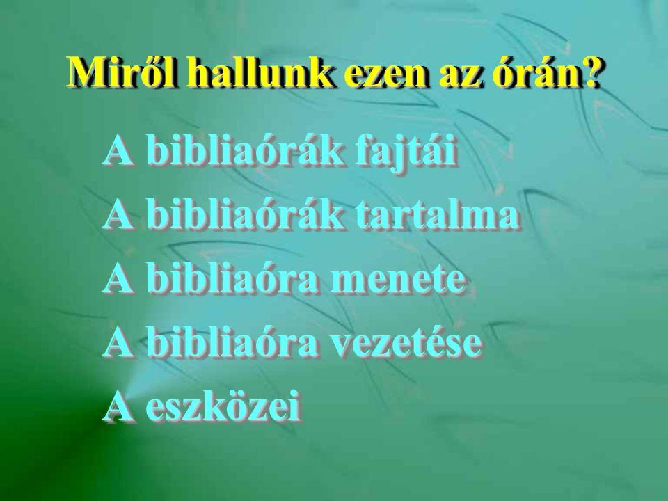 Miről hallunk ezen az órán? A bibliaórák fajtái A bibliaórák tartalma A bibliaóra menete A bibliaóra vezetése A eszközei A bibliaórák fajtái A bibliaó