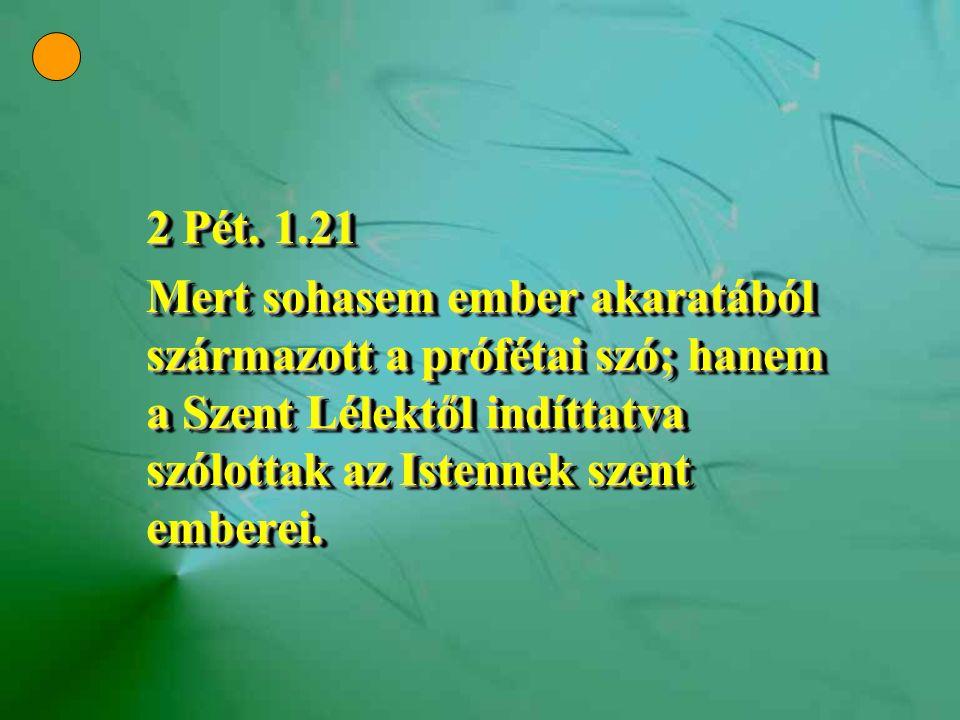 2 Pét. 1.21 Mert sohasem ember akaratából származott a prófétai szó; hanem a Szent Lélektől indíttatva szólottak az Istennek szent emberei. 2 Pét. 1.2