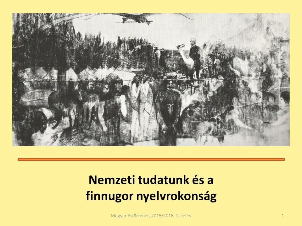 Vagy itt… Magyar őstörténet, 2015/2016, 2. félév32