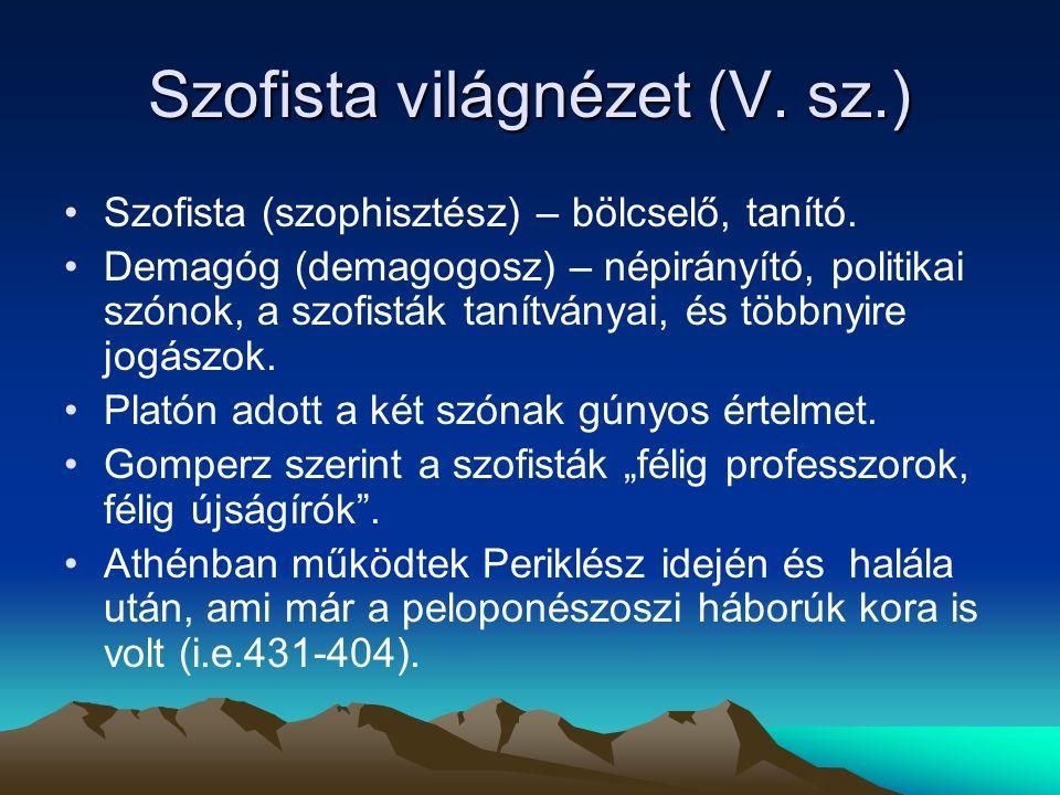 Szofista világnézet (V.sz.) Szofista (szophisztész) – bölcselő, tanító.
