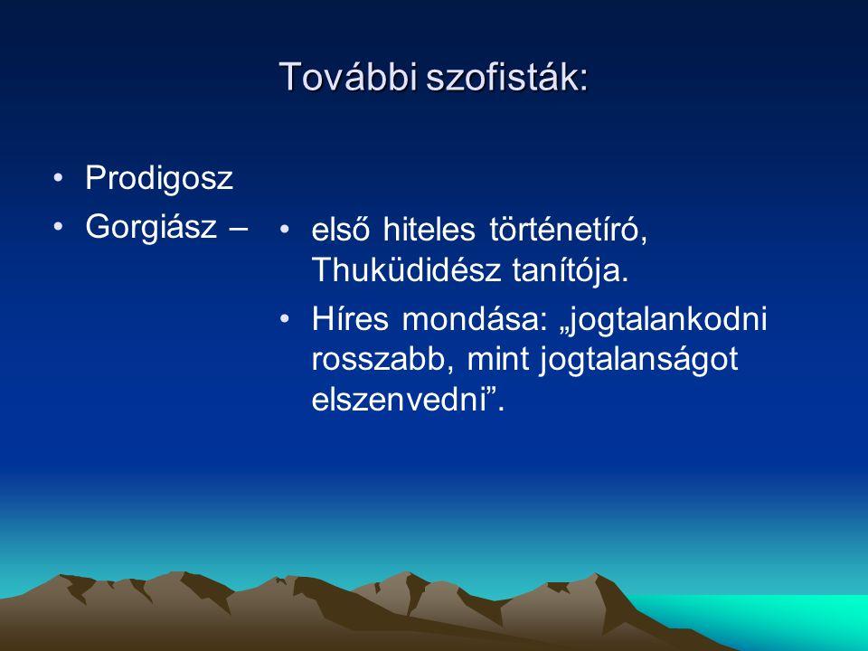 További szofisták: Prodigosz Gorgiász – első hiteles történetíró, Thuküdidész tanítója.