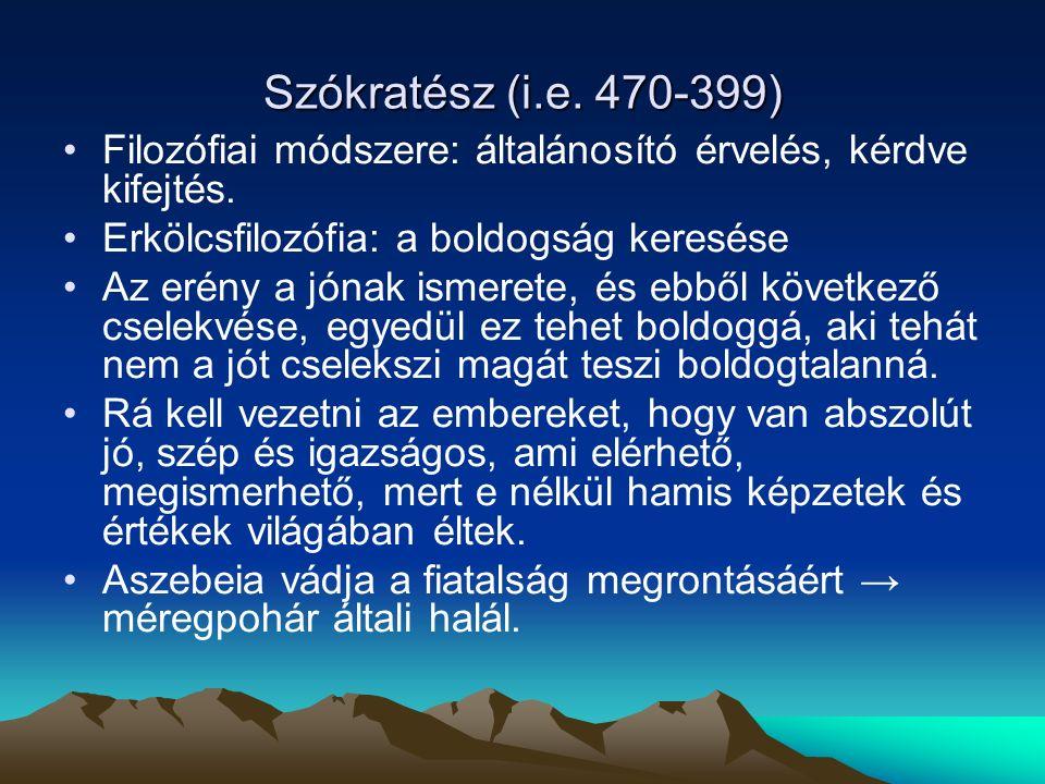 Szókratész (i.e.470-399) Filozófiai módszere: általánosító érvelés, kérdve kifejtés.
