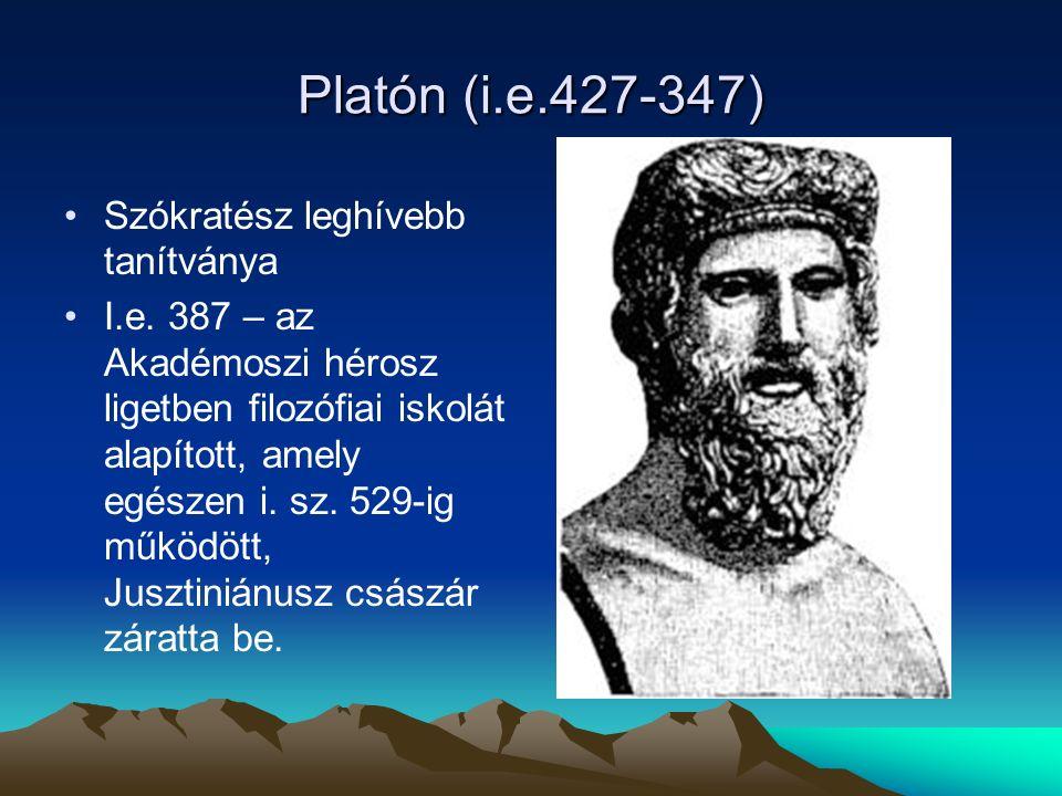 Platón (i.e.427-347) Szókratész leghívebb tanítványa I.e.