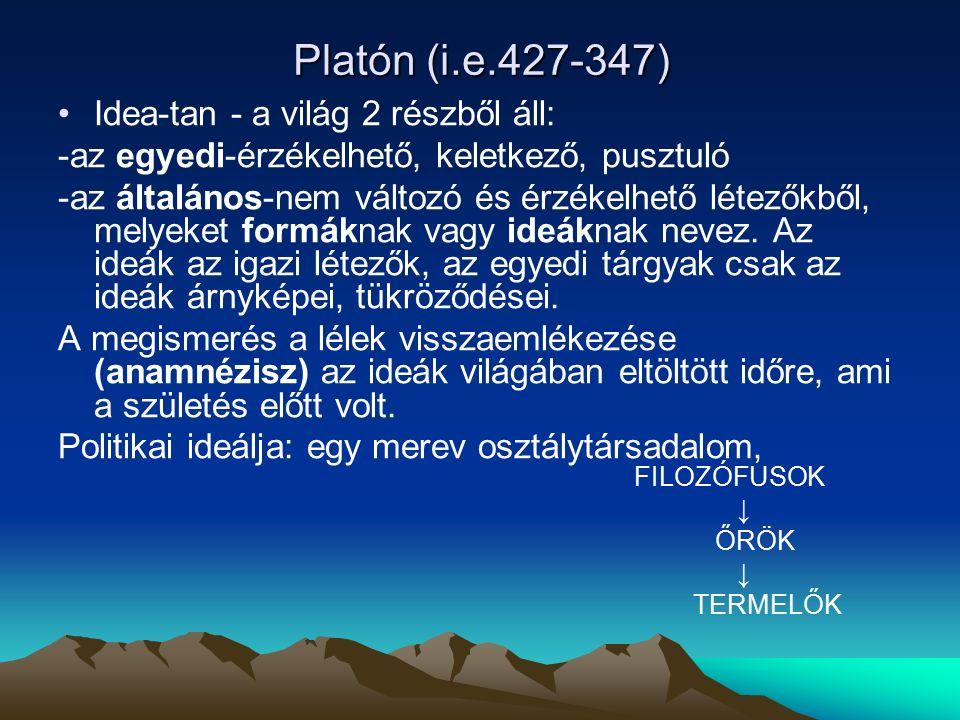 Platón (i.e.427-347) Idea-tan - a világ 2 részből áll: -az egyedi-érzékelhető, keletkező, pusztuló -az általános-nem változó és érzékelhető létezőkből, melyeket formáknak vagy ideáknak nevez.