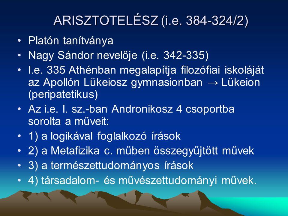 ARISZTOTELÉSZ (i.e.384-324/2) Platón tanítványa Nagy Sándor nevelője (i.e.