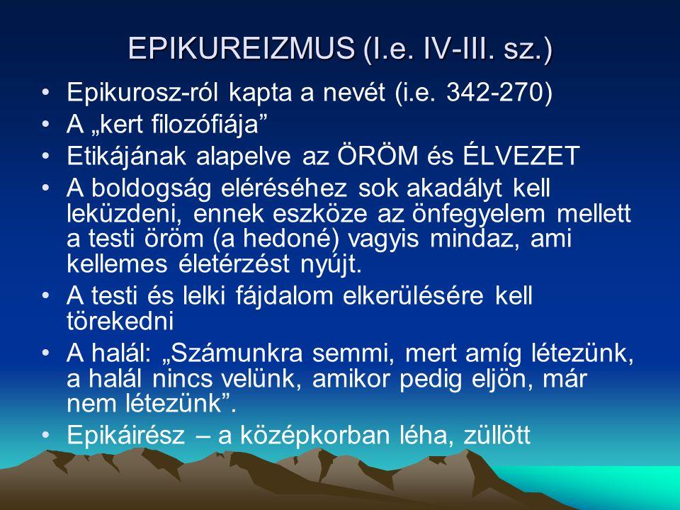 EPIKUREIZMUS (I.e.IV-III. sz.) Epikurosz-ról kapta a nevét (i.e.