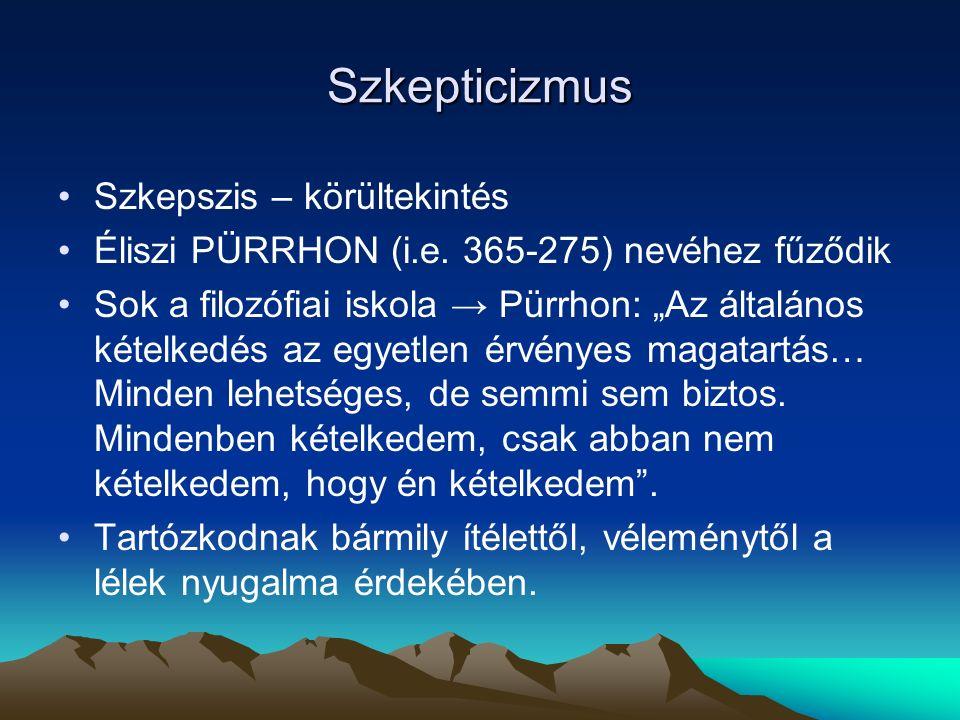 Szkepticizmus Szkepszis – körültekintés Éliszi PÜRRHON (i.e.