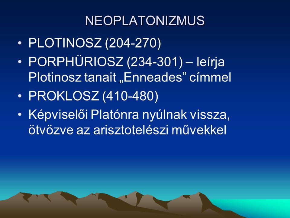 """NEOPLATONIZMUS PLOTINOSZ (204-270) PORPHÜRIOSZ (234-301) – leírja Plotinosz tanait """"Enneades címmel PROKLOSZ (410-480) Képviselői Platónra nyúlnak vissza, ötvözve az arisztotelészi művekkel"""
