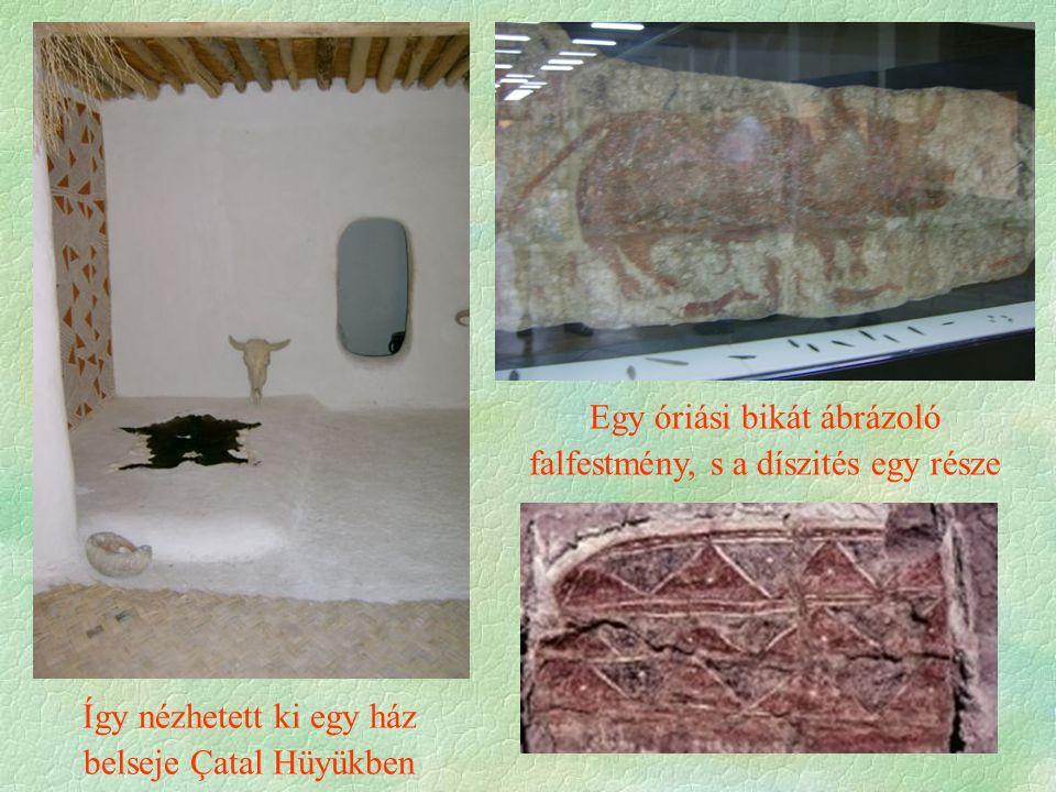 Így nézhetett ki egy ház belseje Çatal Hüyükben Egy óriási bikát ábrázoló falfestmény, s a díszités egy része