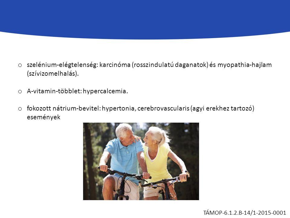 o szelénium-elégtelenség: karcinóma (rosszindulatú daganatok) és myopathia-hajlam (szívizomelhalás). o A-vitamin-többlet: hypercalcemia. o fokozott ná