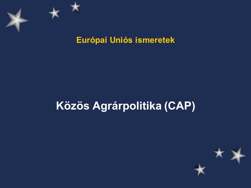 Európai Uniós ismeretek Közös Agrárpolitika (CAP)