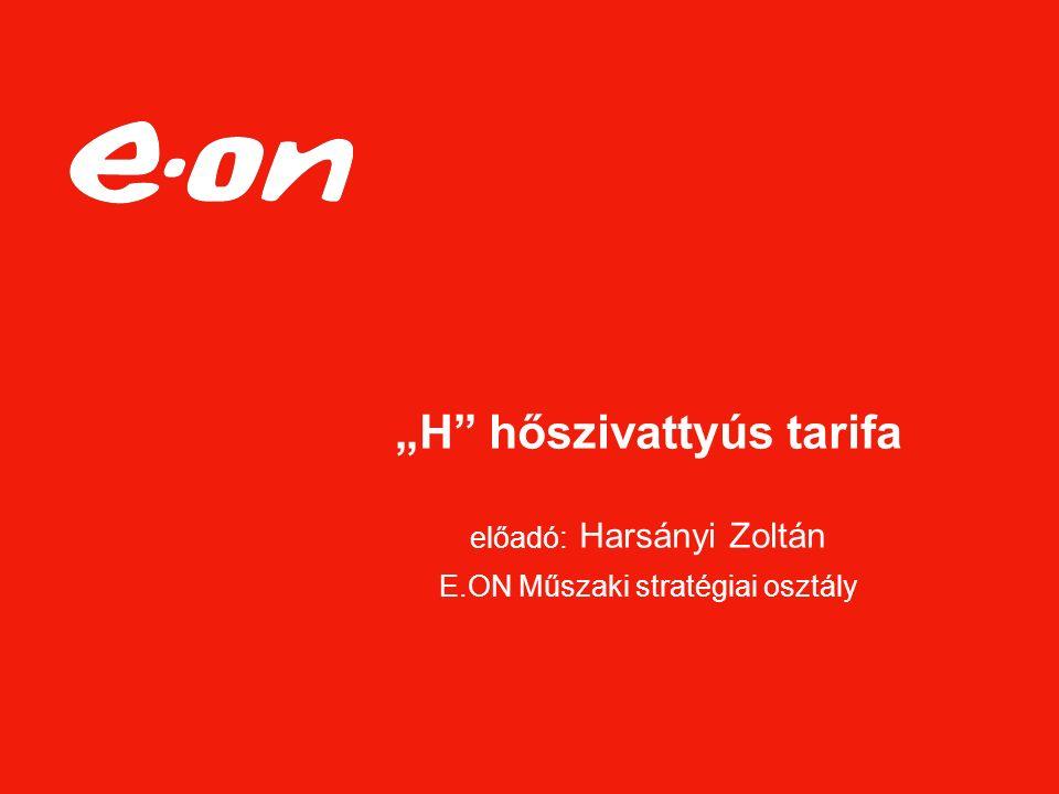 """""""H"""" hőszivattyús tarifa előadó: Harsányi Zoltán E.ON Műszaki stratégiai osztály"""