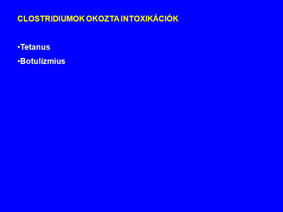 CLOSTRIDIUMOK OKOZTA INTOXIKÁCIÓK Tetanus Botulizmius