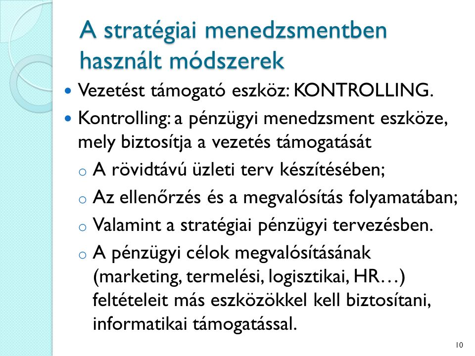 A stratégiai menedzsmentben használt módszerek Vezetést támogató eszköz: KONTROLLING. Kontrolling: a pénzügyi menedzsment eszköze, mely biztosítja a v