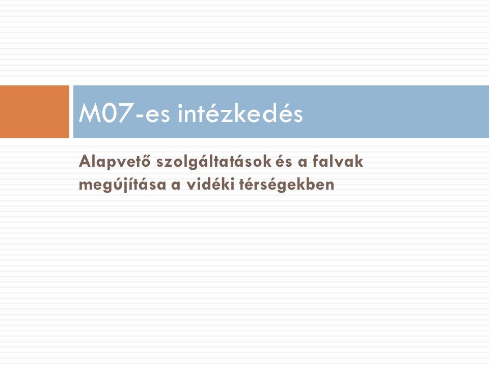 Alapvető szolgáltatások és a falvak megújítása a vidéki térségekben M07-es intézkedés