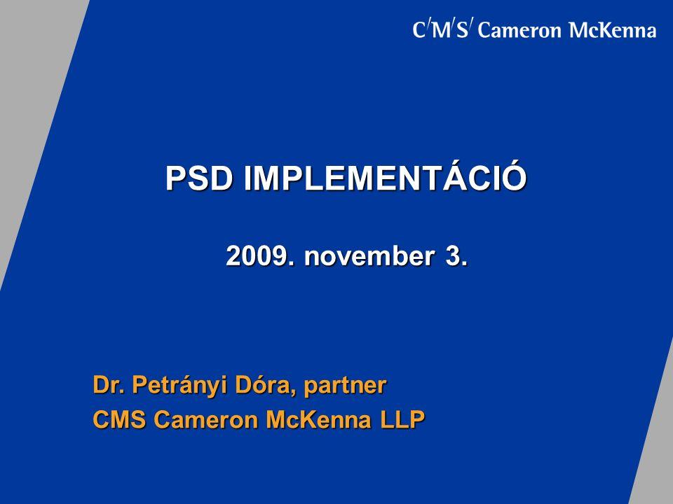 PSD IMPLEMENTÁCIÓ Dr. Petrányi Dóra, partner CMS Cameron McKenna LLP 2009. november 3.