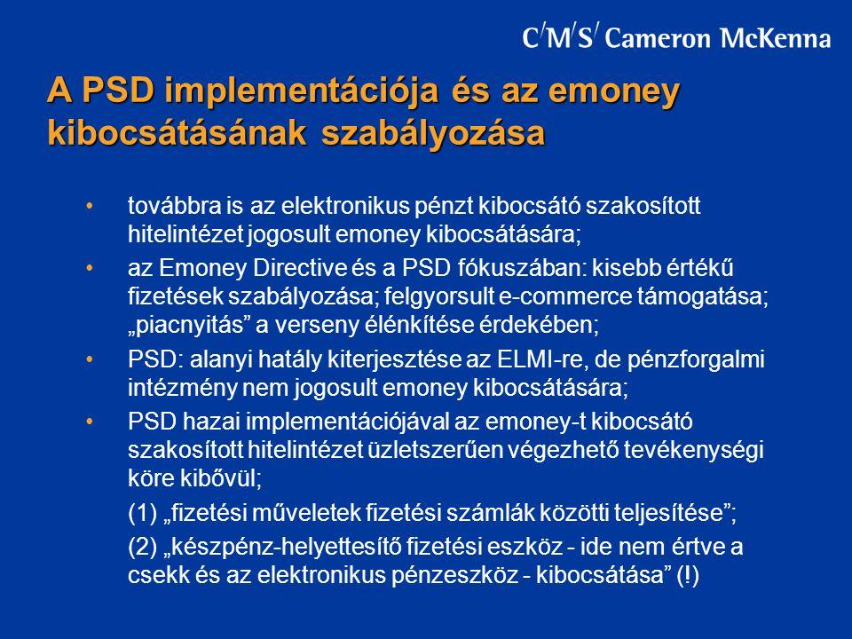 """továbbra is az elektronikus pénzt kibocsátó szakosított hitelintézet jogosult emoney kibocsátására; az Emoney Directive és a PSD fókuszában: kisebb értékű fizetések szabályozása; felgyorsult e-commerce támogatása; """"piacnyitás a verseny élénkítése érdekében; PSD: alanyi hatály kiterjesztése az ELMI-re, de pénzforgalmi intézmény nem jogosult emoney kibocsátására; PSD hazai implementációjával az emoney-t kibocsátó szakosított hitelintézet üzletszerűen végezhető tevékenységi köre kibővül; (1) """"fizetési műveletek fizetési számlák közötti teljesítése ; (2) """"készpénz-helyettesítő fizetési eszköz - ide nem értve a csekk és az elektronikus pénzeszköz - kibocsátása (!) A PSD implementációja és az emoney kibocsátásának szabályozása"""