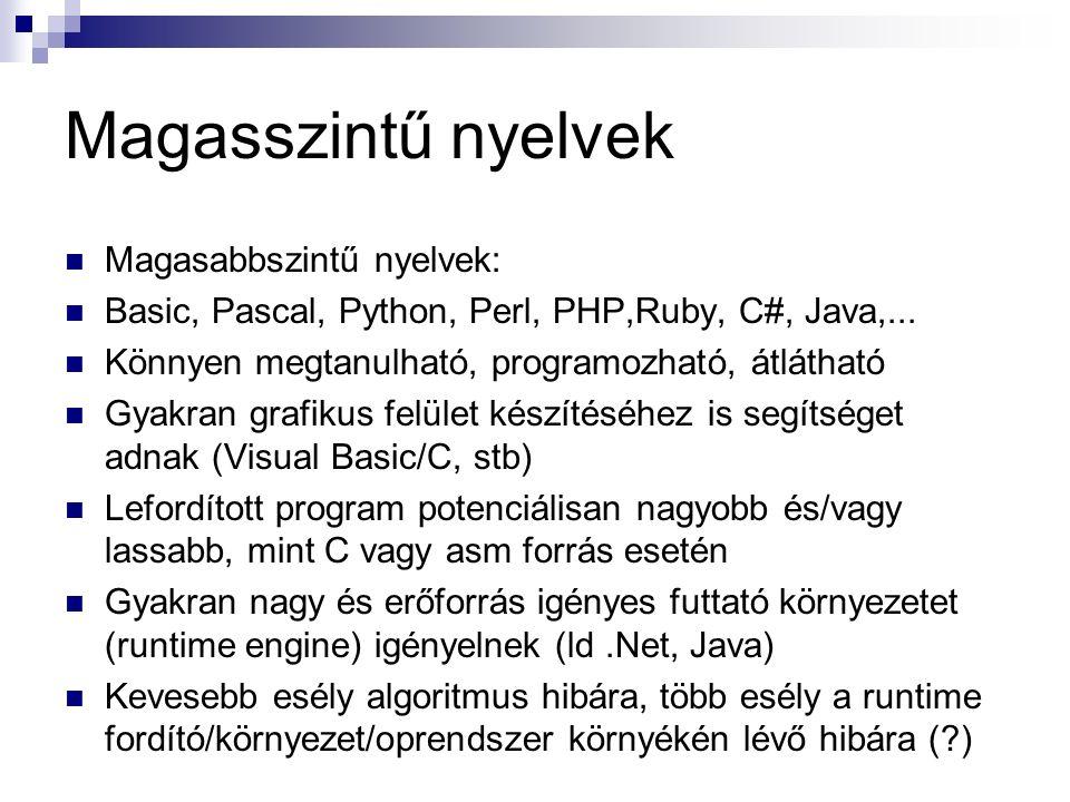 Magasszintű nyelvek Magasabbszintű nyelvek: Basic, Pascal, Python, Perl, PHP,Ruby, C#, Java,...