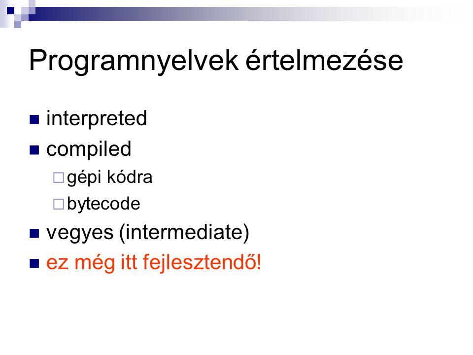 Programnyelvek értelmezése interpreted compiled  gépi kódra  bytecode vegyes (intermediate) ez még itt fejlesztendő!